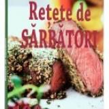 Retete de Sarbatori. 100 preparate festive