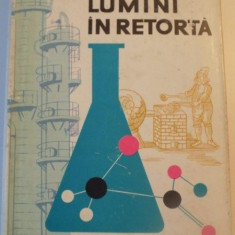 LUMINI IN RETORTA de MAX SOLOMON, BUCURESTI 1962 - Carte Chimie