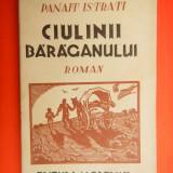 CIULINII BARAGANULUI Panait Istrati An ap.1943 - Carte veche