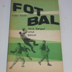 """Carte fotbal - """"Fotbal de-a lungul unui secol"""" de Tudor Vasile"""