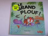 Carte copii - LE GRAND PLOUF! - Lb franceza - NOUA