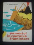 R. GHEYSELINCK - PAMANTUL IN CONTINUA FRAMANTARE * GEOLOGIA LA INDEMANA ORICUI