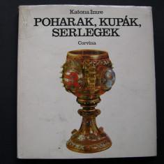 Pahare,  cupe  si  pocale   -   Katona  Imre   (limba maghiara)