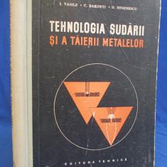 I.VASILE - TEHNOLOGIA SUDARII SI A TAIERII METALELOR - BUCURESTI - 1958 - Carti Mecanica
