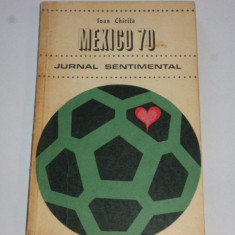 "Carte fotbal ""MEXICO 70 - Jurnal sentimental"" de Ioan Chirila"