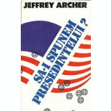 Jeffrey Archer - Sa-i spunem presedintelui?