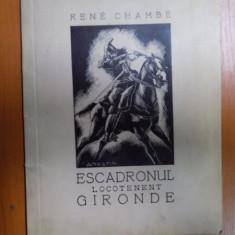 ESCADRONUL LOCOTENENT GIRONDE 1914 de RENE CHAMBE, TRADUCERE DE CAPITAN GH. GIURIADE, ILUSTRATII DE ION ANESTIN - Carte veche