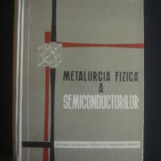 S. GADEA, M. PROTOPOPESCU, D. DRIMER - METALURGIA FIZICA A SEMICONDUCTORILOR