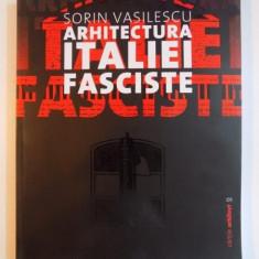 ARHITECTURA ITALIEI FASCISTE de SORIN VASILESCU 2011 - Carte Arhitectura