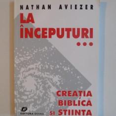 LA INCEPUTURI...CREATIA BIBLICA SI STIINTA de NATHAN AVIEZER 2001 - Carti Crestinism