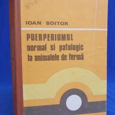 IOAN BOITOR - PUERPERIUMUL NORMAL SI PATOLOGIC LA ANIMALELE DE FERMA - 1984