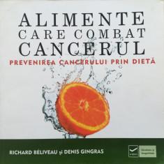 ALIMENTE CARE COMBAT CANCERUL - Richard Beliveau, Denis Gingras - Carte Dietoterapie