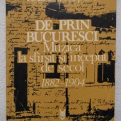 DE PRIN BUCURESCI.MUZICA LA SFARSIT SI INCEPUT DE SECOL 1882-1904