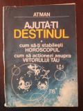 AJUTA-TI DESTINUL - CUM SA-TI STABILESTI HOROSCOPUL - Atman - 1991, 207 p.
