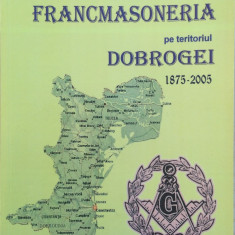 FRANCMASONERIA PE TERITORIUL DOBROGEI - Basil Grigore - Carte masonerie
