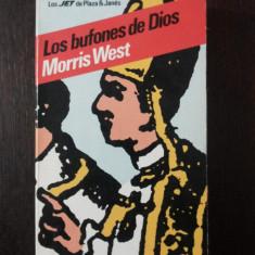 LOS BUFONES DE DIOS -- Morris West -- 1983, 425 p. - Carte in spaniola