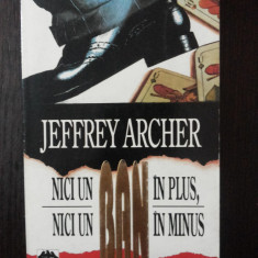NICI UN BAN IN PLUS, NICI UN BAN IN MINUS -- Jeffrey Archer -- 1994, 268 p. - Roman, Rao