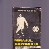 MIRAJUL GAZONULUI -MIRCEA LUCESCU - Carte sport