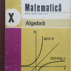MATEMATICA MANUAL PENTRU CLASA A X-A ALGEBRA - C. Nastasescu, C. Nita, S. Popa - Manual scolar didactica si pedagogica, Clasa 10, Didactica si Pedagogica