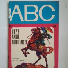 ABC - 1877 ANUL BIRUINTEI - CONSTANTIN MOCANU * DUMITRU IONESCU ( A 93 ) - Carte Epoca de aur