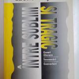 INTRE SUBLIM SI TRAGIC de GEORGE BAJENARU, 1998