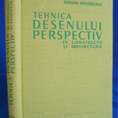 ADRIAN GHEORGHIU - TEHNICA DESENULUI PERSPECTIV /CONSTRUCTII * ARHITECTURA-1963* - Carti Constructii