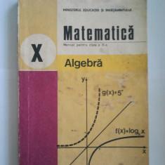 MATEMATICA - MANUAL PENTRU CLASA A X A - ALGEBRA - C. NASTASESCU ( A 71 ) - Manual scolar didactica si pedagogica, Clasa 10, Didactica si Pedagogica