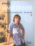 (C6102) JAMIE OLIVER - BUCATARUL SE DEZBRACA DE... SECRETE 2, PASTE, PESTE,...., Alta editura