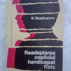 Readaptarea copilului handicapat fizic - N. Robanescu / C58P