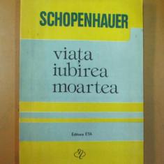 A. Schopenhauer Viata iubirea moartea Cluj 1992 - Filosofie
