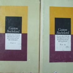 Gaston Bachelard Dialectica spiritului stiintific modern 2 volume Bucuresti 1986 - Filosofie