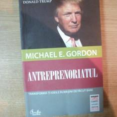 ANTREPRENORIATUL de MICHAEL E. GORDON, Bucuresti 2012 - Carte Marketing