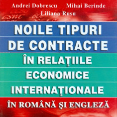 Andrei Dobrescu - Noile tipuri de contracte in relatiile economice internationale In romana si engleza - 30085 - Carte Legislatie