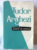 """""""TABLETE DE CRONICAR"""", Tudor Arghezi, 1960, Alta editura"""