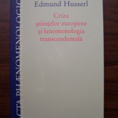 Criza stiintelor europene si fenomenologia transcedentala -Edmund Husserl (2011), Humanitas