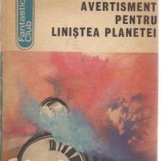 x -  Avertisment pentru linistea planetei (antol. de anticipatie romaneasca)