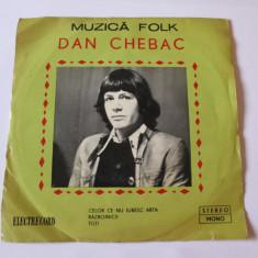 VINIL SINGLE ELECTRECORD DAN CHEBAC EDC 10-483 STARE F.BUNA - Muzica Folk