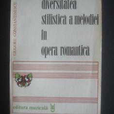 GRIGORE CONSTANTINESCU - DIVERSITATEA STILISTICA A MELODIEI IN OPERA ROMANTICA - Carte Arta muzicala