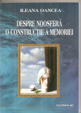 (C6187) DESPRE NOOSFERA O CONSTRUCTIE A MEMORIEI DE ILEANA OANCEA