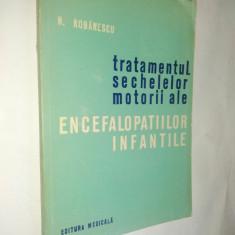 Tratamentul sechelelor motorii ale encefalopatiilor infantile - N. Robanescu - Carte Pediatrie