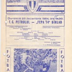 Program meci fotbal PETROLUL PLOIESTI - FEPA`74 BARLAD 23.12.1984