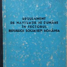 REGULAMENT DE NAVIGATIE PE DUNARE IN SECTORUL REPUBLICII SOCIALISTE ROMANIA - Carti Transporturi