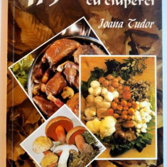 475 RETETE CULINARE CU CIUPERCI de IOANA TUDOR, BUCURESTI 1995 - Carte Retete traditionale romanesti