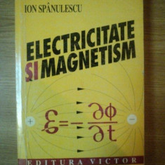 ELECTRICITATE SI MAGNETISM de ION SPANULESCU, 2001 - Carti Mecanica