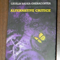 CATALIN BADEA - GHERACOSTEA - ALTERNATIVE CRITICE EDITIA A 2-A. CU AUTOGRAF