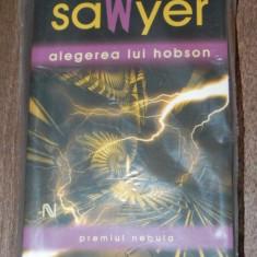 ROBERT J SAWYER - ALEGEREA LUI HOBSON. noua. tipla - Carte SF