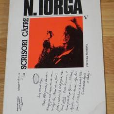 SCRISORI CATRE NICOLAE IORGA VOL 5 - 1916-1918 - EDITIE DE PETRE TURLEA - Biografie