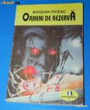 BOGDAN FICEAC - OAMENI DE REZERVA. Colectia romanelor sf anticipatia (00845