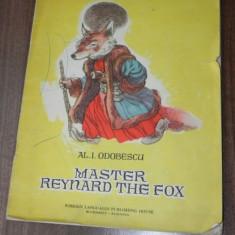 AL I ODOBESCU - MASTER REYNARD THE FOX. CARTE PENTRU COPII. IN LIMBA ENGLEZA. CU ILUSTRATII SUPERBE - Carte educativa