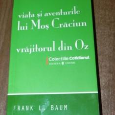 FRANK L BAUM VIATA SI AVENTURILE LUI MOS CRACIUN VRAJITORUL DIN OZ - Carte de povesti